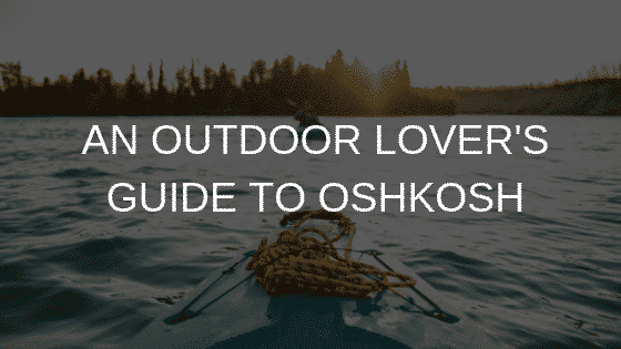 AN OUTDOOR LOVER'S GUIDE TO OSHKOSH