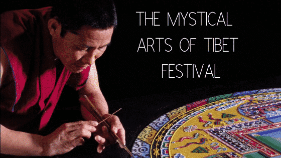 THE MYSTICAL ARTS OF TIBET FESTIVAL