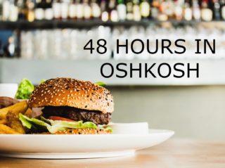 48 Hours in Oshkosh